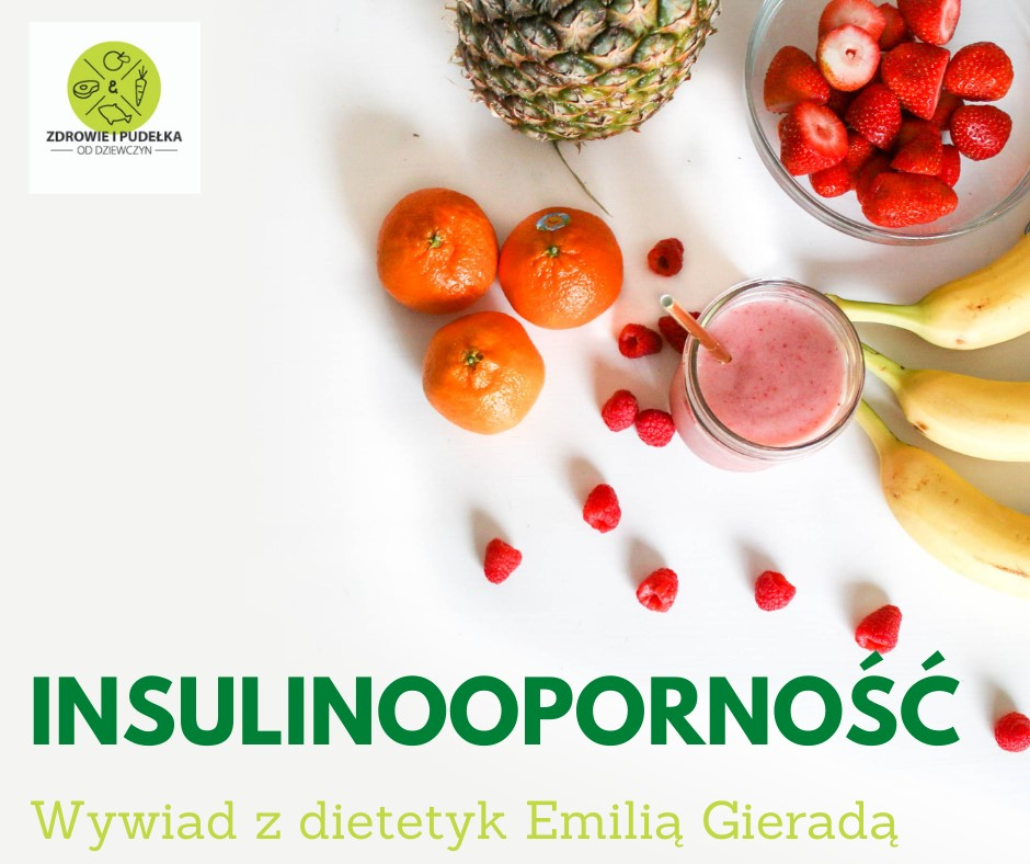 Insulinooporność - wywiad z dietetyk Emilią Gieradą